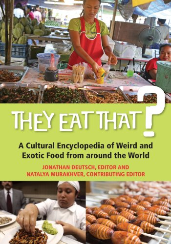 Download They Eat That?: A Cultural Encyclopedia of Weird and Exotic Food from around the World Pdf