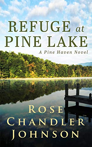 Refuge at Pine Lake: A Pine Haven Novel by [Chandler Johnson, Rose]
