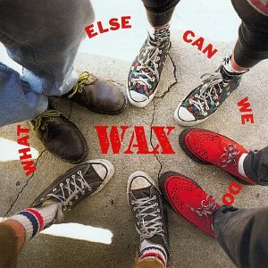 Wax - What Else Can We Do - Zortam Music
