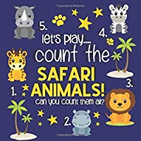 Let's Play.... Count The Safari Animals!: A Fun Counting, Safari Picture Puzzle Book for 2-5 Year Old's