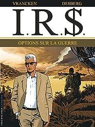 I.R.$., tome 16 : Options sur la guerre par Stephen Desberg