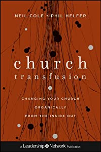 Church Transfusion: Changing Your Church Organically--From the Inside Out (Jossey-Bass Leadership Network Series)