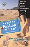 A Woman's Passion for Travel: True Stories of World Wanderlust (Travelers' Tales Guides)