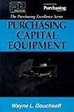 Purchasing Capital Equipment, Wayne Douchkoff, 0945456298