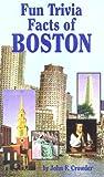 Fun Trivia Facts of Boston, John F. Crowder, 1887487107