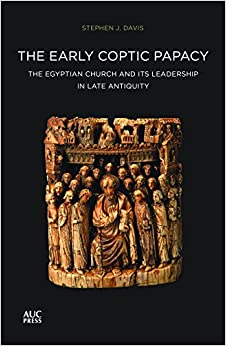 Early Coptic Papacy: The Egyptian Church and Its Leadership in Late Antiquity (The Popes of Egypt)