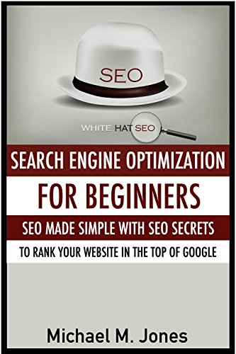 SEO: Search Engine Optimization for beginners – SEO made simple with SEO secrets to rank your website in the top of Google (SEO, Search engine optimisation, ... secrets, SEO made simple, SEO for dummies)