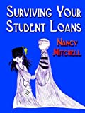 Surviving Your Student Loans, Nancy Mitchell, 159113837X