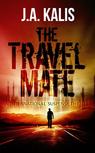 The Travel Mate: An International Suspense Thriller by [Kalis, J.A.]
