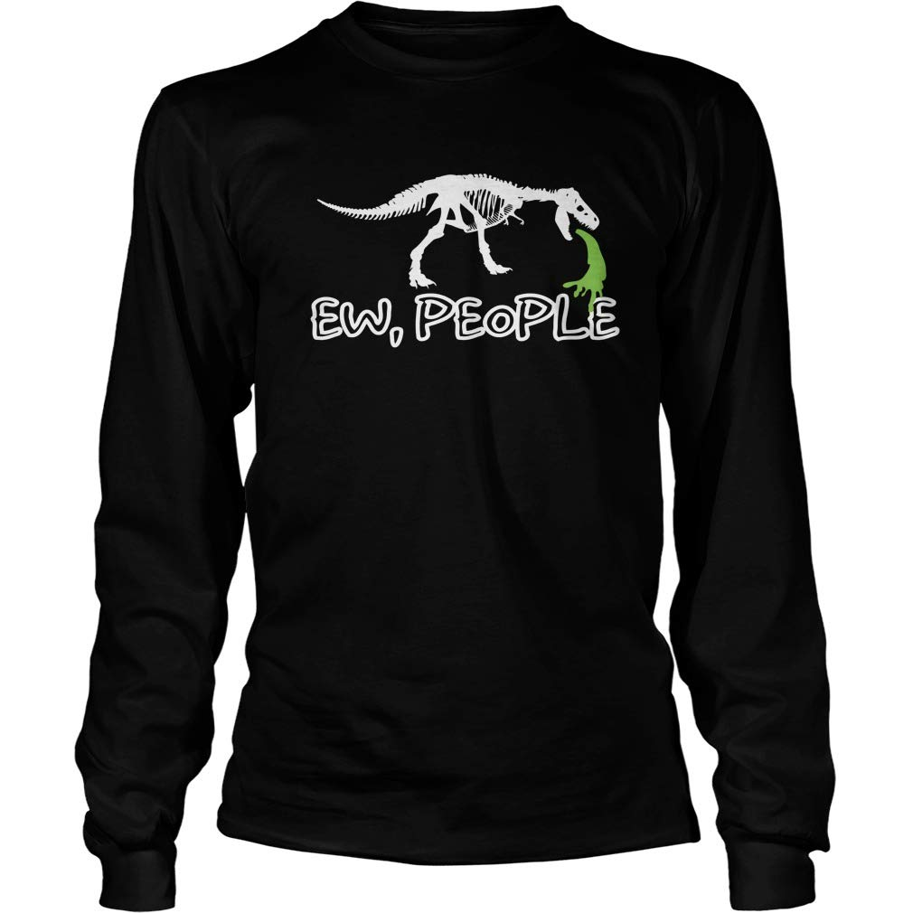 Shirts Gifts Funny T-rex Lovers Ew People T-Rex Saurus Dinosaurs Long Sleeve T-Shirt Unisex