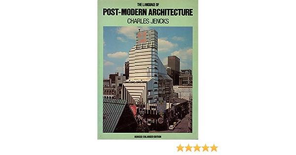 The Language Of Post Modern Architecture Revised Enlarged Edition Jencks Charles 9780847801671 Amazon Com Books