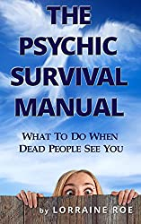 The Psychic Survival Manual: What To Do When Dead People See You