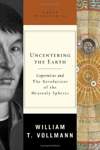 Uncentering the Earth: Copernicus and The Revolutions of the Heavenly Spheres (Great Discoveries)