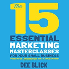 The 15 Essential Marketing Masterclasses for Your Small Business Audiobook by Dee Blick Narrated by Charlotte Strevens