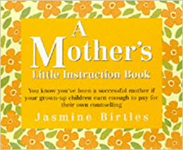 A Mother's Little Instruction Book (Little instruction books)