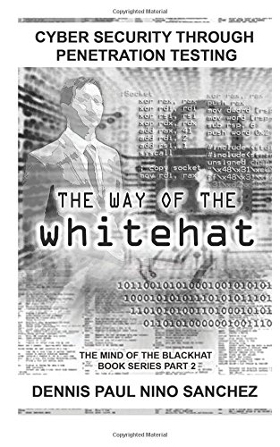 Download The Way of the White Hat: Cyber Security Through Penetration Testing (The Mind of the Black Hat Book Series) pdf epub
