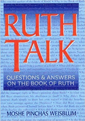 Ruth Talk: Questions and Answers on the Book of Ruth by Moshe Pinchas Weisblum (2005-01-03)