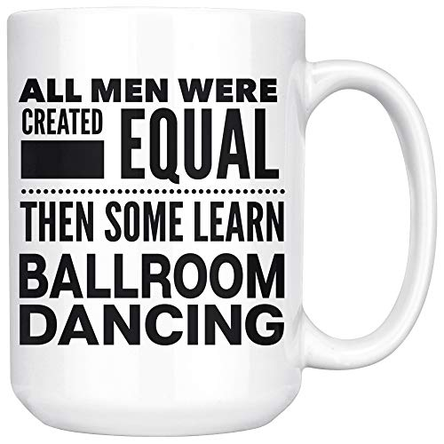 ArtsyMod ALL MEN, LEARN BALLROOM DANCING Premium Coffee Mug, Perfect Fun Statement Gift For Dancers, Teachers, Students, Man! Durable White Ceramic Mug (15oz.)