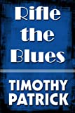 Rifle the Blues, Timothy Patrick, 1615823166