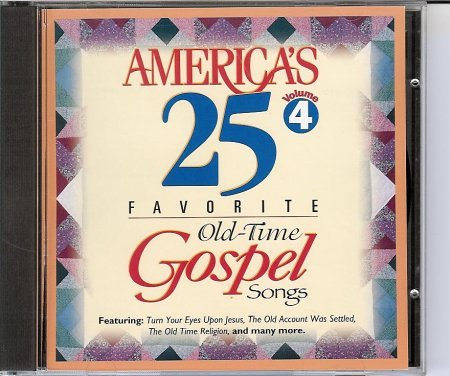America's 25 Favorite Old Time Gospel Songs Vol 4 ()