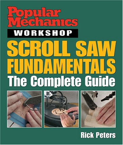 Popular Mechanics Workshop: Scroll Saw Fundamentals: The Complete Guide