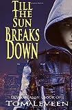 Till The Sun Breaks Down: Deviant Aeon Book One (Volume 1)