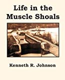 Life in the Muscle Shoals, Kenneth R. Johnson, 1934610925