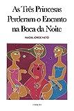 img - for As Tr s Princesas Perderam o Encanto Na Boca da Noite (Portuguese Edition) book / textbook / text book