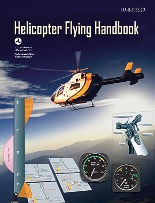 Helicopter Flying Handbook: FAA-H-8083-21A (FAA Handbooks) from Aviation Supplies & Academics, Inc.