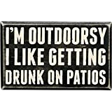 Im outdoorsy. I like getting drunk on patios. Crafted of wood that has been sanded to an antique finish, it features distressed lettering for an updated shabby-chic look. This sign looks great hanging on a wall or standing freestyle on your favorite ...