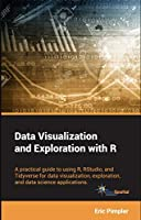 Data Visualization and Exploration with R Front Cover