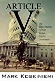 Article V : The Repair Manual for Our Broken Federal Government, Koskiniemi, Mark, 099127010X