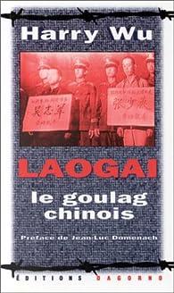 Laogai. Le goulag chinois par Harry Hongda Wu