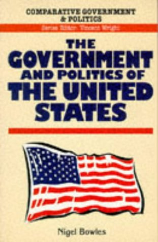 THE GOVERNMENT AND POLITICS OF THE UNITED STATES (COMPARATIVE GOVERNMENT AND - West Bowles