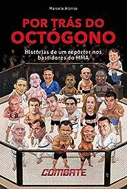 Por trás do Octógono: Histórias de um repórter nos bastidores do MMA