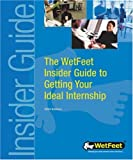 WetFeet Insider Guide to Getting Your Ideal Internship, Saleem Assaf and Rosanne Lurie, 1582073317
