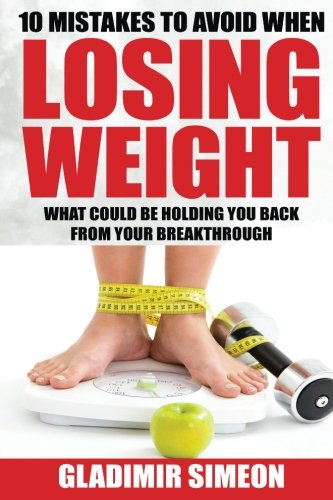 Read Online 10 Mistakes to Avoid When Losing Weight: What Could Be Holding You Back From Your Breakthrough pdf epub