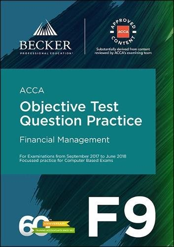ACCA Approved – F9 Financial Management (September 2017 to June 2018 Exams): Objective Test Question Practice Booklet