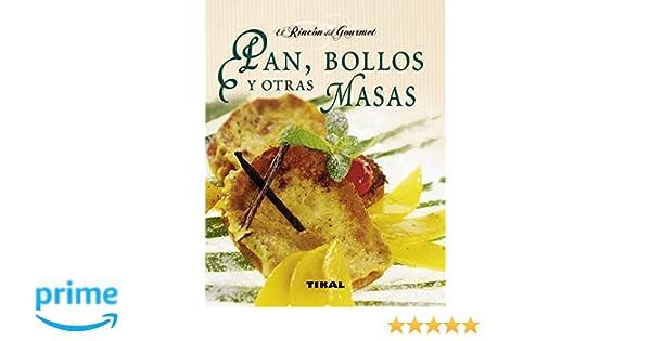 Pan, bollos y otras masas (El Rincón Del Gourmet): Amazon.es: Marie Massiet du Biest, Isabelle Dreyfus, Laurent Morel: Libros