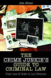 The Crime Junkie's Guide to Criminal Law: From Law & Order to Laci Peterson: From Law and Order to Laci Peterson