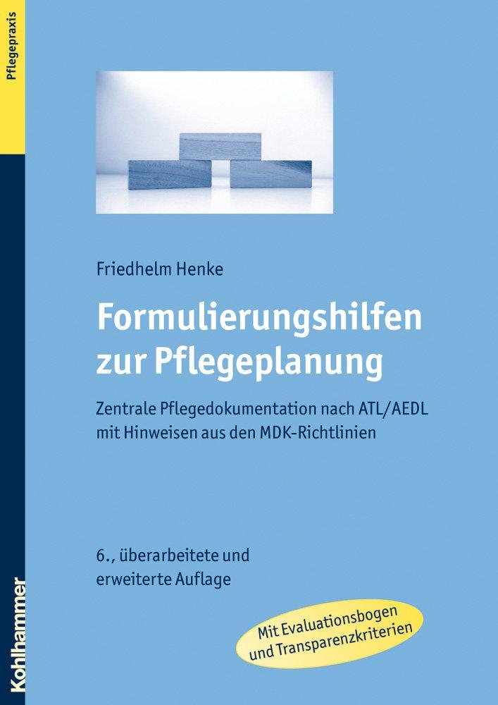 Formulierungshilfen zur Pflegeplanung - Zentrale Pflegedokumentation nach ATL/AEDL mit Hinweisen aus den MDK-Richtlinien