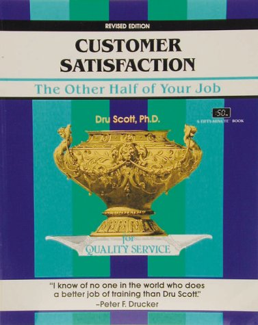 Customer Satisfaction: The Other Half of Your Job (A Fifty-Minute Series Book)