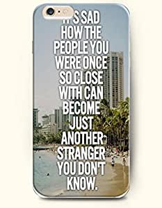 OOFIT Hard Phone Case for Apple iPhone 6 ( 4.7 inches) - It'S Sad How The People You Were One So Close With Can Become Just Another Stranger You Don'T Know - Life Quotes