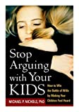 Stop Arguing with Your Kids, Michael P. Nichols, 1593850034