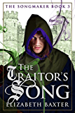 The Traitor's Song (An epic fantasy adventure) (The Songmaker Book 3)