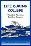 Life During College : Valuable Advice and Tips for Success, Ricchini, John and Arndt, Terry, 0970094418