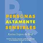 Personas Altamente Sensibles [Highly Sensitive People]: Descubre si lo eres y aprende a gestionar el día a día en tus relaciones, el trabajo, con tus hijos....   Karina Zegers de Beijl