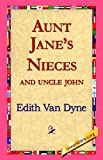 Aunt Jane's Nieces and Uncle John, Edith Van Dyne, 1421811243