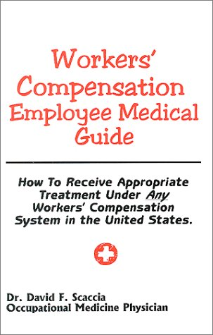 Workers' Compensation Employee Medical Guide : How To Receive Appropriate Treatment Under Any Workers Compensation Syste