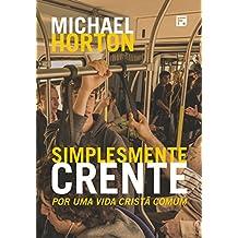 Simplesmente Crente (Ordinary: Sustainable Faith): por uma vida cristã comum (Portuguese Edition)